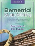 Elemental Music Making by Don DuPont and Brian Hiller, Book and CD, Published by Heritage Music Press - 9780787757267