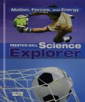 Science Explorer, Motion, Forces and Energy, Student Edition - 0133651134